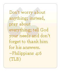 Philippians 4:6 don't worry about anything; instead, pray about everything; tell God your needs and don't forget to thank Him for His answers.