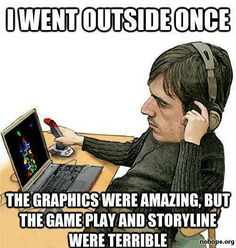 I went outside once learned my lesson xD