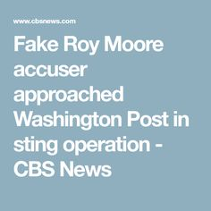 Fake Roy Moore accuser approached Washington Post in sting operation - CBS News