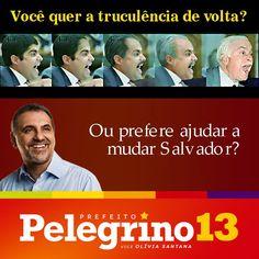 Você quer a TRUCULÊNCIA de volta? #Tenso    Dia 28 de Outubro, vote 13. Vote Pelegrino pra ajudar a mudar Salvador!