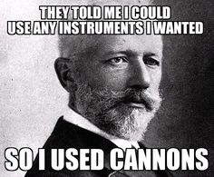 Tchaikovsky's 1812 overture, only piece of music scored for heavy artillery! The only piece of music that called for canons to be fired! Satire, Music Is Life, My Music, Music Stuff, Reggae Music, Classical Music Humor, Classical Music Composers, Music Jokes, Music Humour