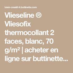 Vlieseline ® Vliesofix thermocollant 2 faces, blanc, 70 g/m² | acheter en ligne sur buttinette - loisirs créatifs