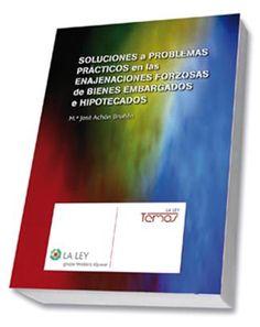 Soluciones a problemas prácticos en las enajenaciones forzosas de bienes embargados e hipotecados / M.ª José Achón Bruñén.     La Ley, 2014