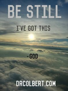 Be still and know He is God.