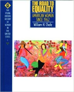 The Road to Equality: American Women Since 1962 by William Henry Chafe This book looks at the women's movements in the 1960s, 1970s and 1980s and the changes that came about as a result of these movements.RI8.2, RI8.3, RI8.6, RI8.10.