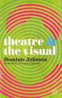 Theatre & the visual / Dominic Johnson - Basingstoke : Palgrave Macmillan, 2012