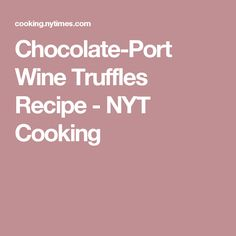 Chocolate-Port Wine Truffles Recipe - NYT Cooking
