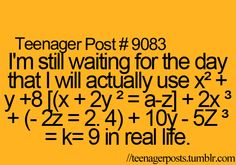 Yeah, tell that to the math teacher
