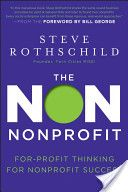 """The Non Non-Profit: For-Profit Thinking for Non-Profit Success"" by Steve Rothschild, Ashoka US Fellow"