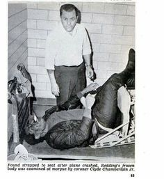 The frozen body of Otis Redding was found strapped to his seat after a plane crash. He was brought to the morgue like this.