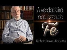 A Verdadeira Natureza da Fé - Richard Owen Roberts