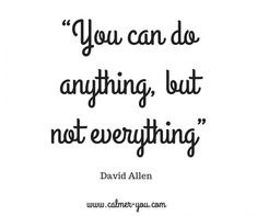 """you can do anything but not everything - """"When you never feel like you do enough."""""""