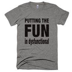 Putting The Fun In Dysfunctional T-Shirt