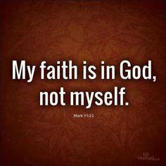 My faith is in God.