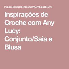Inspirações de Croche com Any Lucy: Conjunto/Saia e Blusa