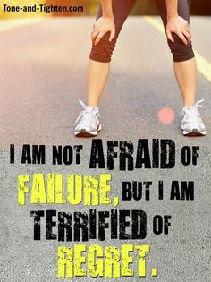 It's not failure you should be afraid of... it's regret. Make it happen today! #fitness #motivation on Tone-and-Tighten.com