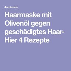 Haarmaske mit Olivenöl gegen geschädigtes Haar- Hier 4 Rezepte