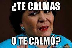 Latina Moms be like... te calmas o te calmó.  Memes en español