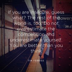 #Quotes #Insecure #Insecurity #Business Tim Ferriss Quote