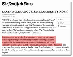 "New York Times - ""by the year 2000, the atmosphere and weather will grow warmer by several degrees and life – animal, plant, human – will be threatened. The experts say that melting ice caps, flooded cities, droughts in the corn belt and famine"""