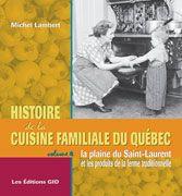 Histoire de la cuisine familiale du Québec – Volume 4 – La plaine du Saint-Laurent et les produits de la ferme traditionnelle - Michel Lambert