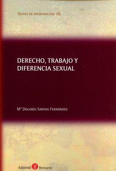 Santos Fernández, María Dolores, Derecho, trabajo y diferencia sexual Albacete: Bormazo, 2015 http://cataleg.ub.edu/record=b2173924~S1*cat