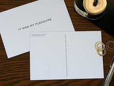 It was my pleasure-the response card for a thank-you card.  Brilliant!