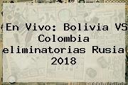 http://tecnoautos.com/wp-content/uploads/imagenes/tendencias/thumbs/en-vivo-bolivia-vs-colombia-eliminatorias-rusia-2018.jpg eliminatorias Rusia 2018. En vivo: Bolivia VS Colombia eliminatorias Rusia 2018, Enlaces, Imágenes, Videos y Tweets - http://tecnoautos.com/actualidad/eliminatorias-rusia-2018-en-vivo-bolivia-vs-colombia-eliminatorias-rusia-2018/