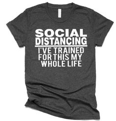 Social Distancing Shirt- Ive Trained for This My Whole Life - Funny Shirts - Ideas of Funny Shirts - Social Distancing Funny Social Distancing- Ive Trained for This My Whole Life- coronavirus funny- coronavirus shirts Funny T Shirt Sayings, Funny Shirts Women, T Shirts With Sayings, Fun Sayings, Funny Sweatshirts, Hoodies, Cute Tshirts, Mom Shirts, Shirts For Girls