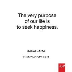 #quoteoftheday #dalailama #happiness #pursuit #purpose #life #behappy #tinamurray #designyou #designitcommunicateitliveit