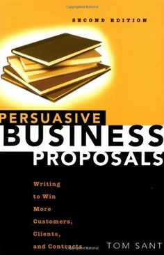 Persuasive Business Proposals: Writing to Win More Customers, Clients, and Contracts:Amazon:Books