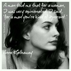 Anne Hathaway Quote ~ Equality – Awesome Quotes by Women Great Quotes, Quotes To Live By, Inspirational Quotes, Random Quotes, Awesome Quotes, Motivational, The Words, Thing 1, Anne Hathaway