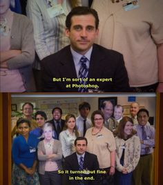 """I'm sort of an expert at Photoshop"" —Michael Scott"