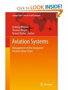 Aviation Systems: Management of the Integrated Aviation Value Chain (Springer Texts in Business and Economics) by Andreas Wittmer. $139.00. Publisher: Springer; 2011 edition (August 23, 2011). Publication: August 23, 2011. 253 pages. Edition - 2011