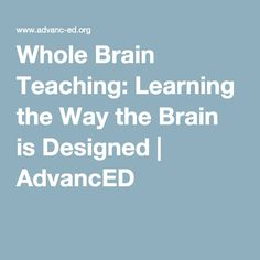 Whole brain teaching learning the way the brain is designed