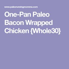 One-Pan Paleo Bacon Wrapped Chicken {Whole30}