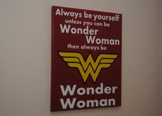Always be yourself unless you can be Wonder Woman then always be Wonder Woman - custom canvas quote wall art