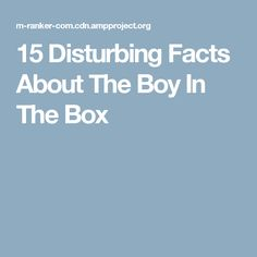 15 Disturbing Facts About The Boy In The Box