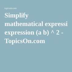 Simplify mathematical expression (a b) ^ 2 - TopicsOn.com