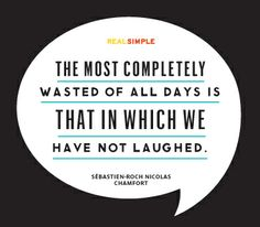 """""""The most completely wasted of all days is that in which we have not laughed."""" —Sébastien-Roch Nicolas Chamfort #Quote. Well Said"""