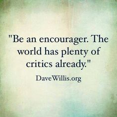Be an encourager…