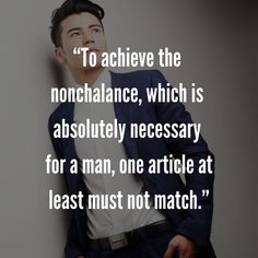 """""""To achieve the nonchalance, which is absolutely necessary for a man, one article at least must not match. Mens Fashion Quotes, Hardy Amies, Style Quotes, At Least, Cards Against Humanity, Thoughts, Tanks, Ideas"""