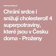 Chrání srdce i snižují cholesterol! 4 superpotraviny, které jsou v Česku doma - Proženy Cholesterol, Detox, Fitness