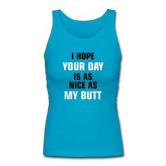 Your Day My Butt Tank Top | djbalogh #motivation #gym #strong #fitness #bodybuilding #funny #training #muscle #workout #running #lifting #gymlife #exercise #cardio #weightlifting #squat #bench #health #nutrition #flex #conquer
