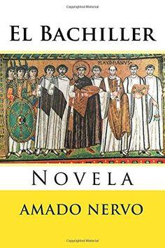 El Bachiller: Novela (Spanish Edition) by Amado Nervo https://www.amazon.com/dp/1539031543/ref=cm_sw_r_pi_dp_x_A0iyyb4YDZVF6