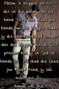 Neem 'n klippie en sit dit in die palm van jou hand. Special Words, Special Quotes, Color Splash Photo, Afrikaanse Quotes, Gods Grace, Religious Quotes, Quotes About God, Good Morning Quotes, True Words