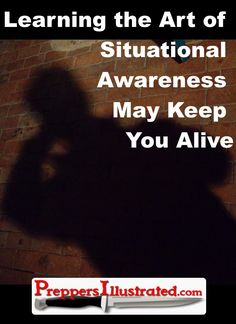 Situational Awareness can help keep you alive! Click here to learn how: http://preppersillustrated.com/2077/learning-the-art-of-situational-awareness-may-keep-you-alive/ #Survival, #Preppers, #Prepping, #EmergencyPreparedness