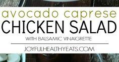 Avocado Caprese Chicken Salad topped with a light Balsamic Vinaigrette.
