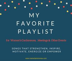 Looking for songs that empower, inspire and energize? Here's a great playlist for your next women's conference, meeting or event!