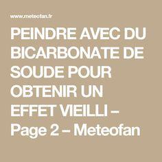 PEINDRE AVEC DU BICARBONATE DE SOUDE POUR OBTENIR UN EFFET VIEILLI – Page 2 – Meteofan